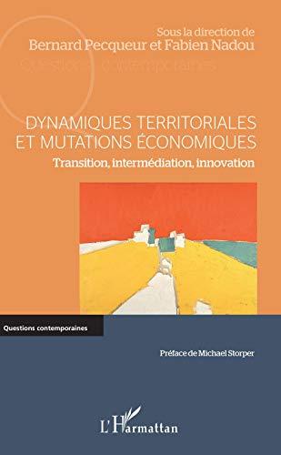 Dynamiques territoriales et mutations économiques: Transition, intermédiation, innovation (Questions contemporaines) par Bernard Pecqueur