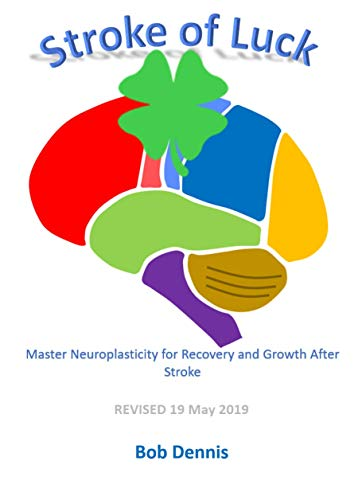 Stroke of Luck: Master Neuroplasticity for Recovery and Growth After Stroke - Revised 19 May 2019 (English Edition) (Bob Dennis)