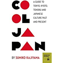 Cool Japan: a Guide to Tokyo, Kyoto, Tohoku and Japanese Culture Past and Present (Museyon Guides) by Sumiko Kajiyama (1-Dec-2012) Paperback