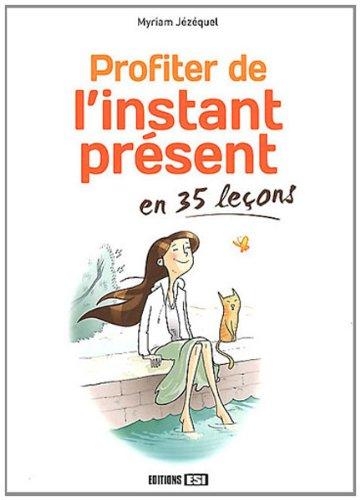Profiter de l'instant présent en 35 leçons