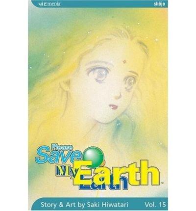 Hiwatari, Saki [ Please Save My Earth: Volume 15 (Please Save My Earth #15) ] [ PLEASE SAVE MY EARTH: VOLUME 15 (PLEASE SAVE MY EARTH #15) ] Mar - 2006 { Paperback }