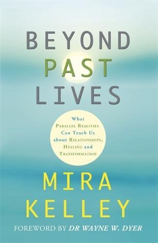 Beyond Past Lives: What Parallel Realities Can Teach Us About Relationships, Healing And Transformation