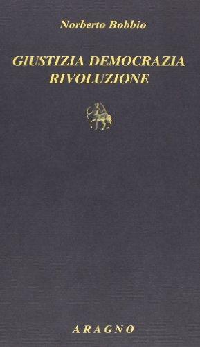 Giustizia democrazia rivoluzione. Tre saggi di teoria politica (Biblioteca Aragno) por Norberto Bobbio