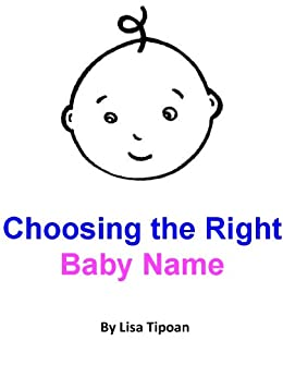 Choosing the Right Baby Name eBook: Lisa Tipoan: Amazon.co ...
