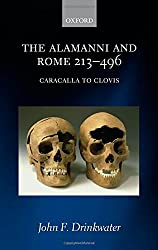 The Alamanni and Rome 213-496: Caracalla to Clovis by John F. Drinkwater (2007-01-25)