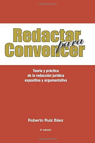 Redactar para Convencer: Teoría y práctica  de la redacción jurídica expositiva y argumentativa por Roberto Ruiz B