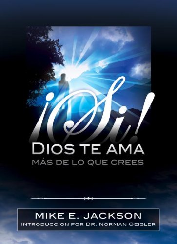 ¡Si! DIOS TE AMA MÁS DE LO QUE CREES - Yes! God Loves You More Than You Know- Spanish Edition