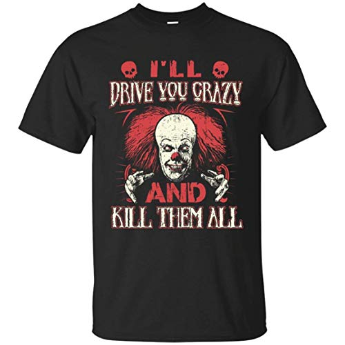 (JHXGS Drive You Crazy and Kill Them All Pennywise Clown T-Shirt for Men)