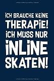 Therapie? Inline Skates!: Notizbuch / Notizheft für Inliner Inline-Skates Aggressive Skates Speedskates A5 (6x9in) liniert mit Linien