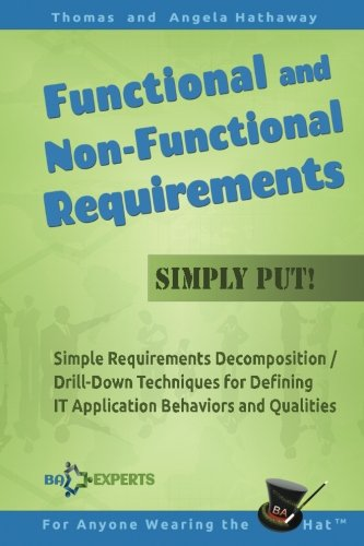 Functional and Non-Functional Requirements Simply Put!: Simple Requirements Decomposition/Drill-Down Techniques for Defining IT Application Behaviors and Qualities por Thomas Hathaway