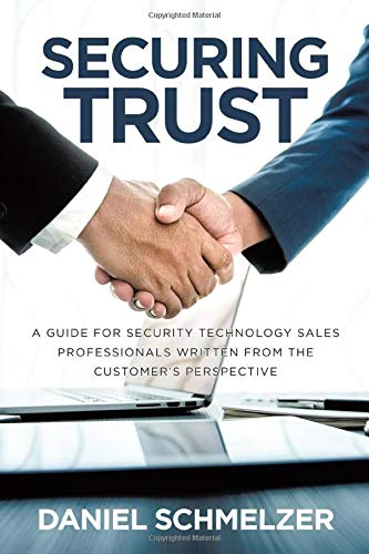 Securing Trust: A Guide For Security Technology Sales Professionals Written From The Customer's Perspective Cctv, Access Control