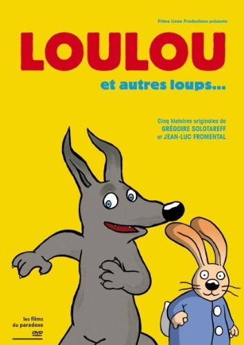 Loulou and Other Wolves... (5 Short Films) ( Loulou / T'es où mère-grand?! / Marika et le loup / Pour faire le portrait d'un loup / Micro-loup ) ( Loulou / Where Are You Grandmother?! / Marika an by Lorànt Deutsch -