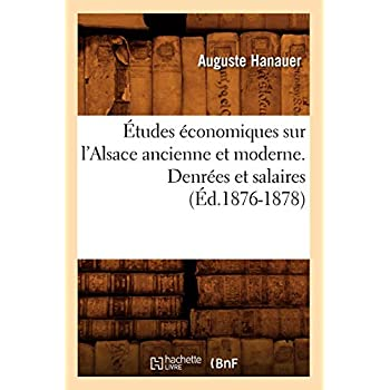 Études économiques sur l'Alsace ancienne et moderne. Denrées et salaires (Éd.1876-1878)
