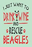 I Just Want to Drink Wine and Rescue Beagles: Awesome 6x9 Journals for Beagle Adoption