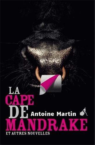 La cape de Mandrake et autres nouvelles : et autres nouvelles par Antoine Martin