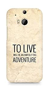 AMEZ to live will be an awfully big adventure Back Cover For HTC One M8