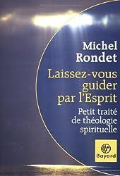 Laissez-vous guider par l'Esprit : Petit traité de théologie spirituelle