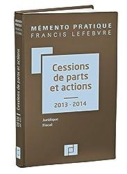 Mémento Cessions de parts et actions 2013/2014: Juridique - Fiscal