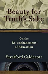 Beauty for Truth's Sake: On the Reenchantment of Education