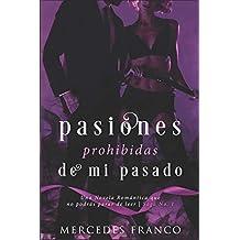 Pasiones Prohibidas De Mi Pasado Saga Nº1: Una Novela Romántica que no podrás parar de leer.