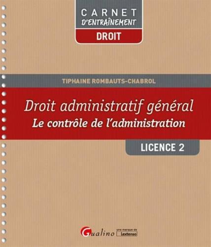 Droit administratif général : le contrôle de l'administration : licence 2 / Tiphaine Rombauts-Chabrol.- Issy-les-Moulineaux : Gualino : Lextenso éditions , DL 2016, cop. 2016