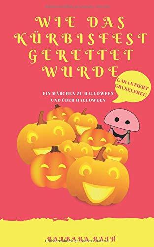 (Wie das Kürbisfest gerettet wurde: Ein Märchen zu Halloween und über Halloween [garantiert gruselfrei!] (Geschichten zu Halloween für Kinder, Band 2))