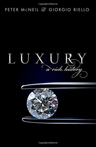 Luxury: A Rich History by Peter McNeil (2016-08-01)