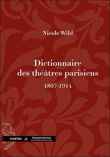 Dictionnaire des théâtres parisiens (1807-1914) par Nicole Wild