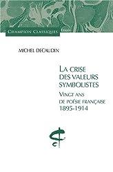 La crise des valeurs symbolistes. Vingt ans de poésie française. 1895-1914.