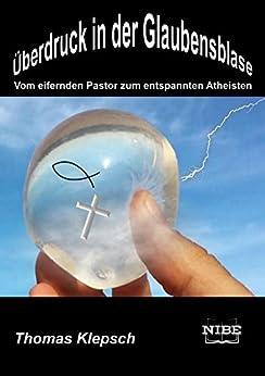 Überdruck in der Glaubensblase: Vom eifernden Pastor zum entspannten Atheisten