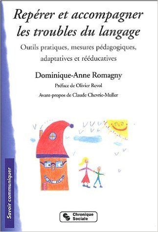 Reprer et accompagner les troubles du langage : Outils pratiques, mesures pdagogiques, adaptatives et rducatives de Dominique-Anne Romagny ,Olivier Revol (Prface),Claude Chevrie-Muller (Prface) ( 30 juin 2005 )