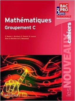 Les Nouveaux Cahiers Mathématiques Groupement C Tle Bac Pro de Denise Laurent ,Guy Barussaud ,Laurent Breitbach ( 4 mai 2011 )