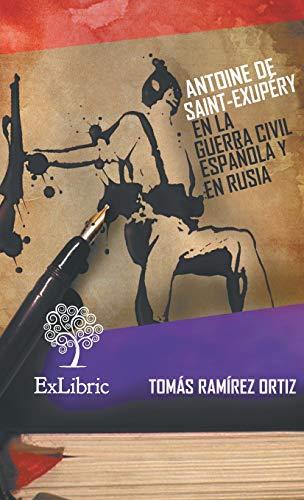 Antoine de saint-exupéry en la guerra civil española y en rusia por Tomás Ramírez Ortiz
