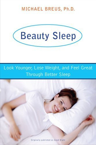 Beauty Sleep: Look Younger, Lose Weight, and Feel Great Through Better Sleep by Breus, Dr. Michael (2007) Paperback
