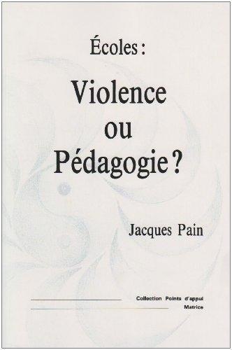 Ecoles : violence ou pédagogie ? par Jacques Pain