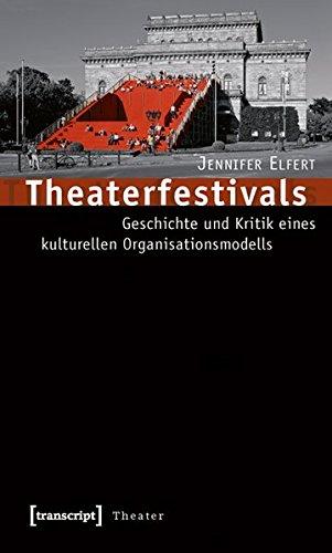 Theaterfestivals: Geschichte und Kritik eines kulturellen Organisationsmodells