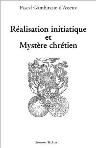 Ralisation initiatique et Mystre chrtien de Pascal Gambirasio d'Asseux ( 18 juillet 2012 )