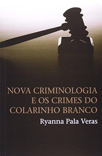 Nova Criminologia e os Crimes do Colarinho Branco (Em Portuguese do Brasil)