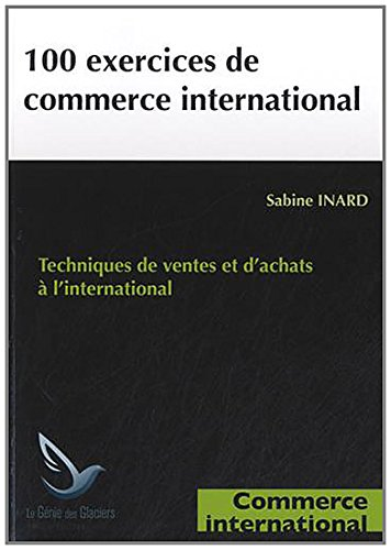100 exercices de commerce international : Techniques de ventes et d'achats à l'international