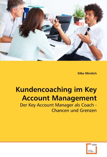 Kundencoaching im Key Account Management: Der Key Account Manager als Coach - Chancen und Grenzen