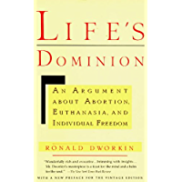 Life's Dominion: An Argument About Abortion, Euthanasia, and Individual Freedom (English Edition)
