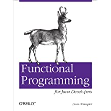 Functional Programming for Java Developers: Tools for Better Concurrency, Abstraction, and Agility (English Edition)