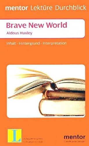 Brave new world - Aldous Huxley: Inhalt, Hintergrund, Interpretation (mentor Lektüre Durchblick Englisch / Interpretationshilfen zur englischsprachigen Literatur)