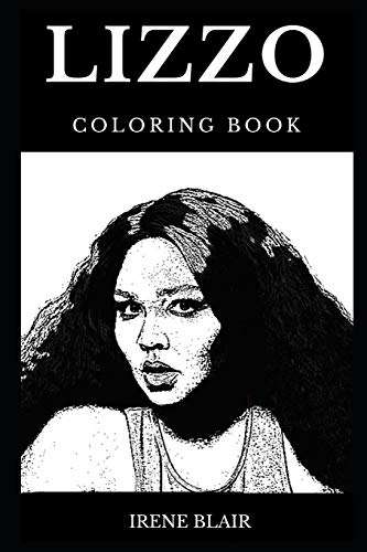 Lizzo Coloring Book: Legendary Hip Hop Prodigy and Famous Rap Star, R&B Icon and Famous Lyricist Inspired Adult Coloring Book (Lizzo Books, Band 0) -