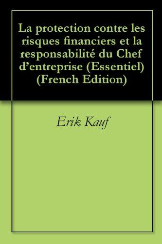 La protection contre les risques financiers et la responsabilité du Chef d'entreprise (Essentiel t. 2) (French Edition)