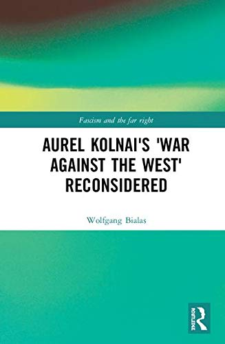 Aurel Kolnai's War AGAINST the West Reconsidered (Routledge Studies in Fascism and the Far Right) por Wolfgang Bialas