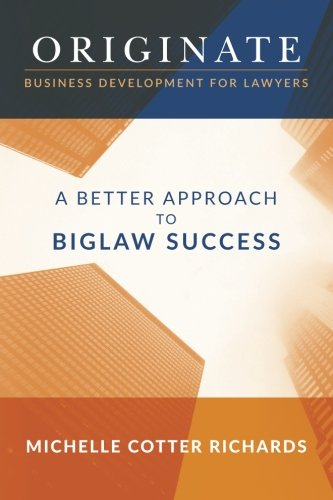 Originate: Business Development for Lawyers: A Better Approach to Biglaw Success