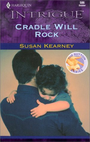 Cradle Will Rock (The Sutton Babies, Book 1) (Harlequin Intrigue Series #586) by Susan Kearney (2000-10-01)