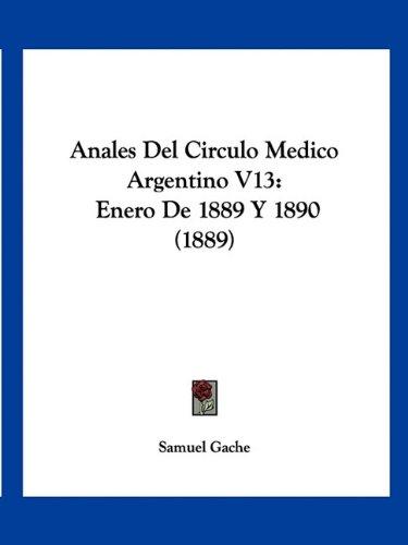 Anales del Circulo Medico Argentino V13: Enero de 1889 y 1890 (1889)