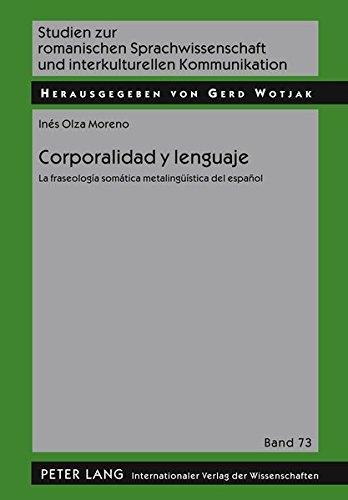 Corporalidad y lenguaje: La fraseología somática metalingüística del español (Studien Zur Romanischen Sprachwissenschaft Und Interkulturellen Kommunikation) por Inés Olza Moreno
